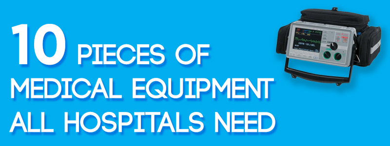 10 Pieces of Medical Equipment All Hospitals Need